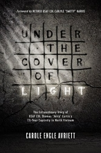 Under the Cover of Light: The Extraordinary Story of USAF COL Thomas Jerry Curtis's 7 1/2 -Year Captivity in North Vietnam