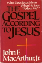 The Gospel According to Jesus: What Does Jesus Mean When He Says,