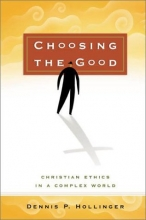 Choosing the Good: Christian Ethics in a Complex World