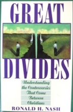 Great Divides: Understanding the Controversies That Come Between Christians